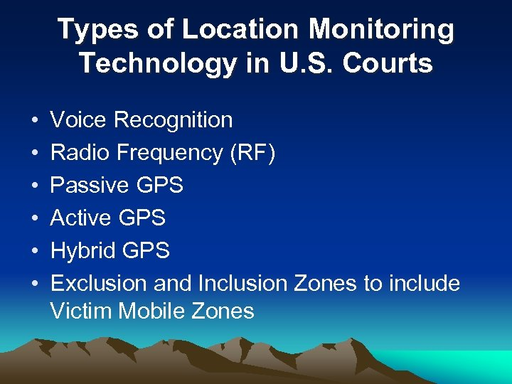 Types of Location Monitoring Technology in U. S. Courts • • • Voice Recognition