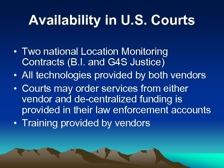 Availability in U. S. Courts • Two national Location Monitoring Contracts (B. I. and