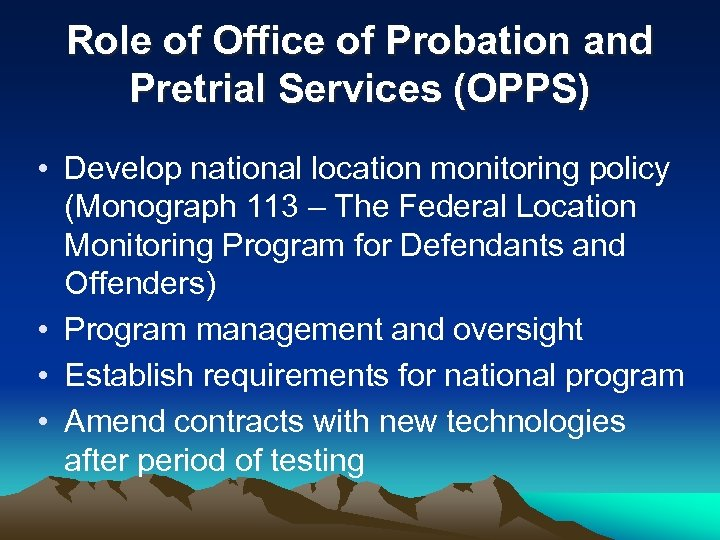 Role of Office of Probation and Pretrial Services (OPPS) • Develop national location monitoring