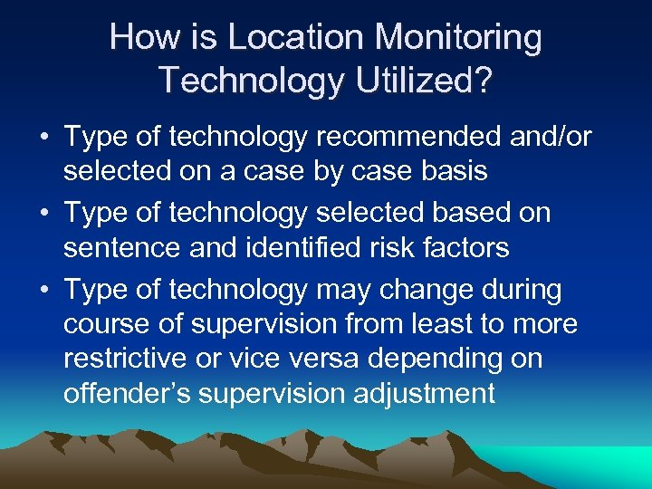 How is Location Monitoring Technology Utilized? • Type of technology recommended and/or selected on