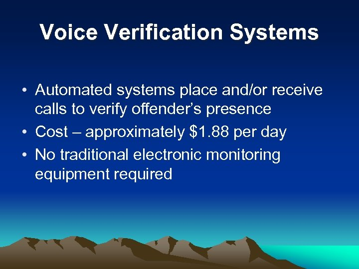 Voice Verification Systems • Automated systems place and/or receive calls to verify offender's presence