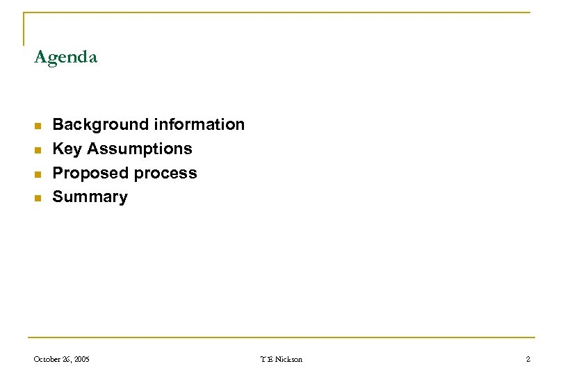 Agenda n n Background information Key Assumptions Proposed process Summary October 26, 2005 T