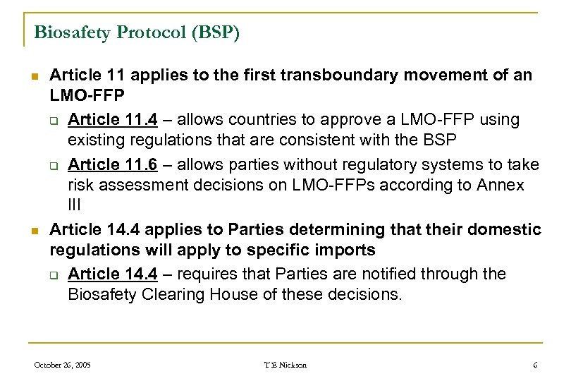 Biosafety Protocol (BSP) n n Article 11 applies to the first transboundary movement of