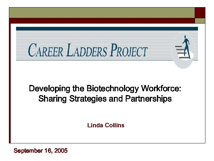 Developing the Biotechnology Workforce: Sharing Strategies and Partnerships Linda Collins September 16, 2005