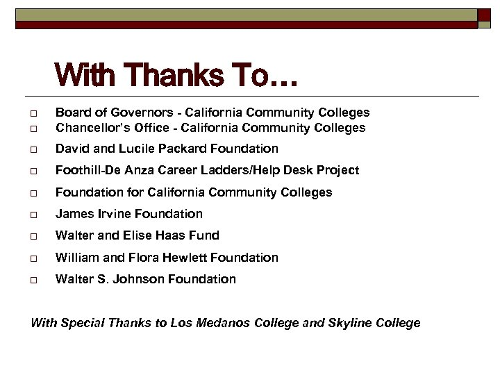 With Thanks To… o Board of Governors - California Community Colleges Chancellor's Office -