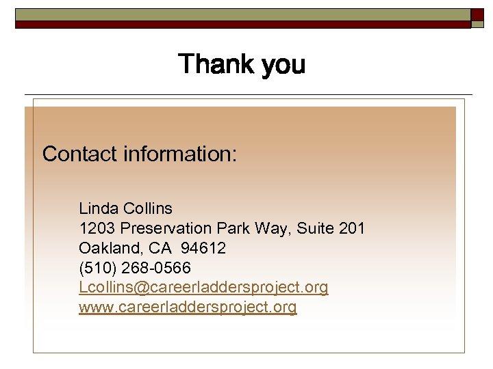 Thank you Contact information: Linda Collins 1203 Preservation Park Way, Suite 201 Oakland, CA