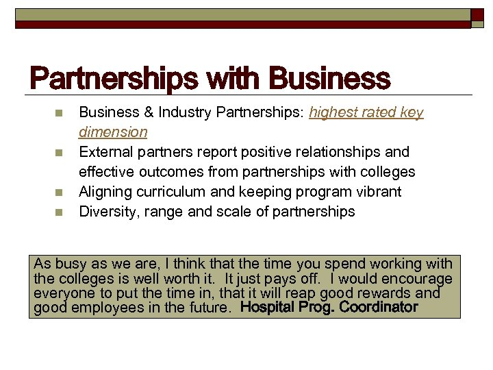 Partnerships with Business n n Business & Industry Partnerships: highest rated key dimension External