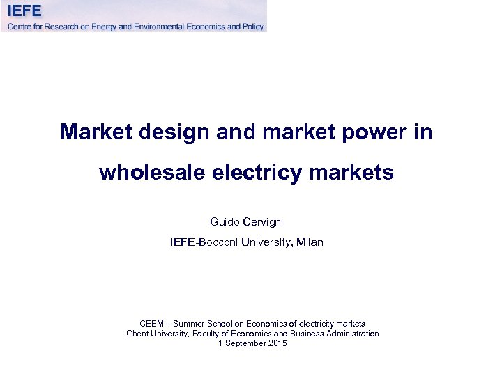Market design and market power in wholesale electricy markets Guido Cervigni IEFE-Bocconi University, Milan