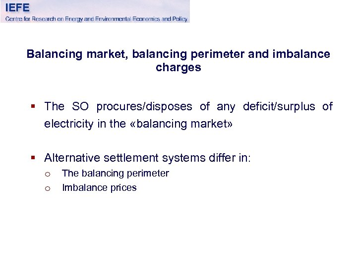 Balancing market, balancing perimeter and imbalance charges § The SO procures/disposes of any deficit/surplus