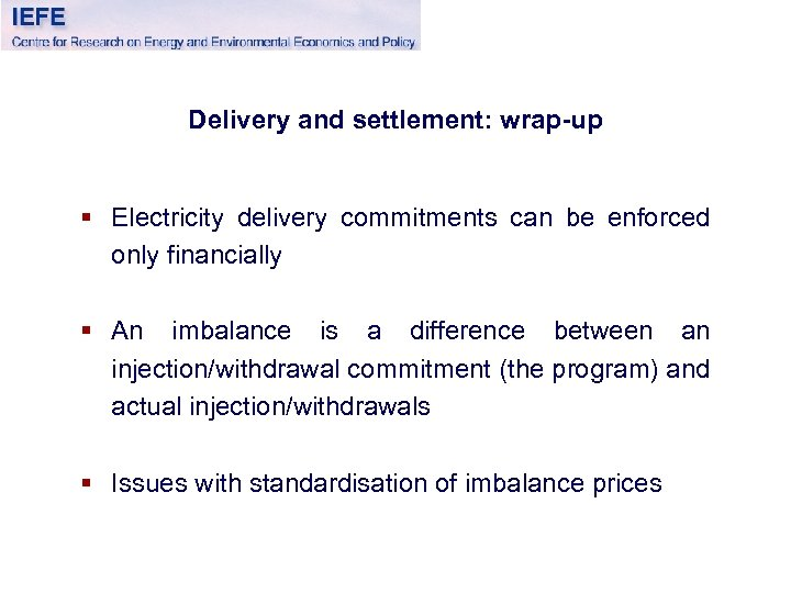 Delivery and settlement: wrap-up § Electricity delivery commitments can be enforced only financially §