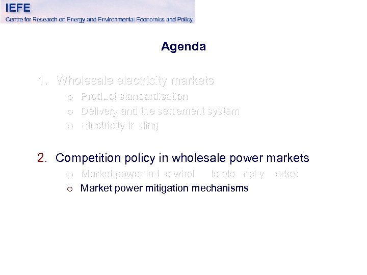 Agenda 1. Wholesale electricity markets o o o Product standardisation Delivery and the settlement