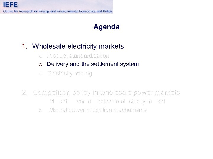 Agenda 1. Wholesale electricity markets o Product standardisation o Delivery and the settlement system