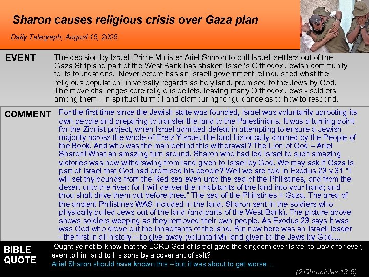 Sharon causes religious crisis over Gaza plan Daily Telegraph, August 15, 2005 EVENT The