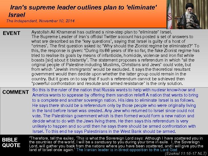 Iran's supreme leader outlines plan to 'eliminate' Israel The Independent, November 10, 2014 EVENT