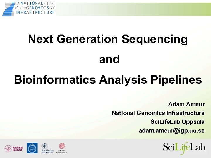 Next Generation Sequencing and Bioinformatics Analysis Pipelines Adam Ameur National Genomics Infrastructure Sci. Life.