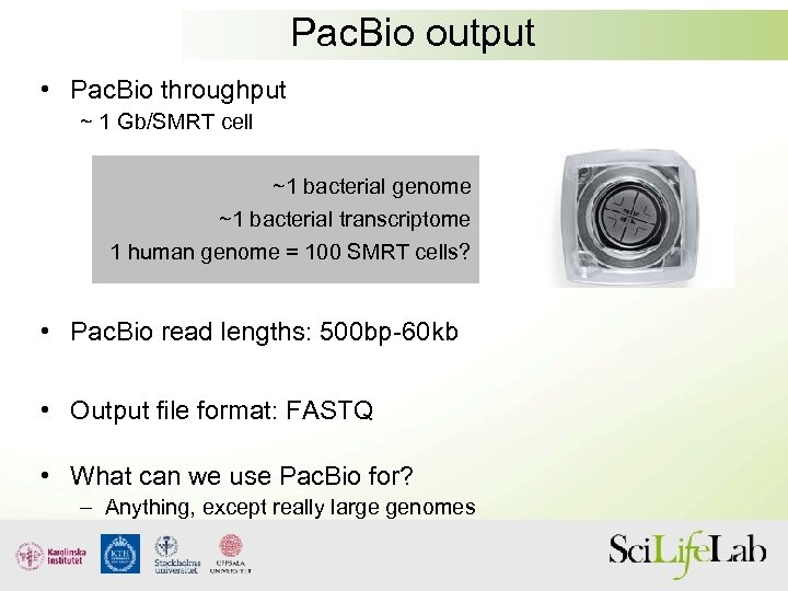 Pac. Bio output • Pac. Bio throughput ~ 1 Gb/SMRT cell ~1 bacterial genome