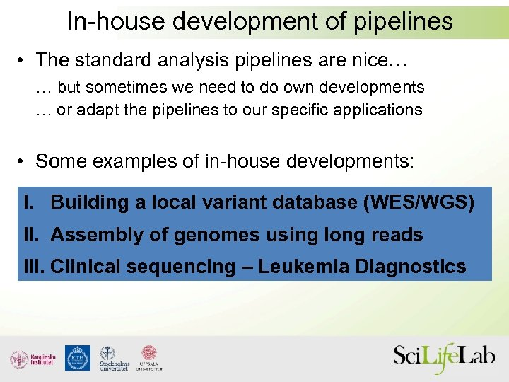 In-house development of pipelines • The standard analysis pipelines are nice… … but sometimes