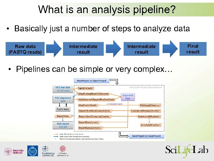 What is an analysis pipeline? • Basically just a number of steps to analyze