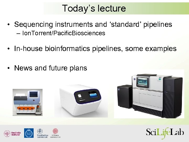 Today's lecture • Sequencing instruments and 'standard' pipelines – Ion. Torrent/Pacific. Biosciences • In-house