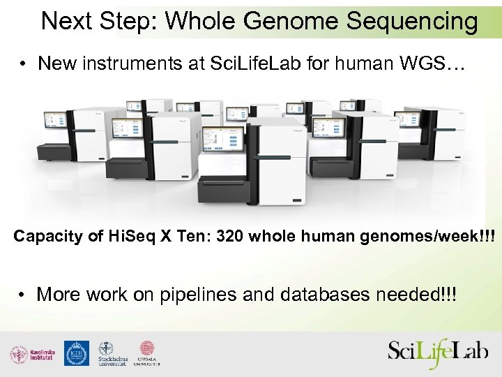Next Step: Whole Genome Sequencing • New instruments at Sci. Life. Lab for human
