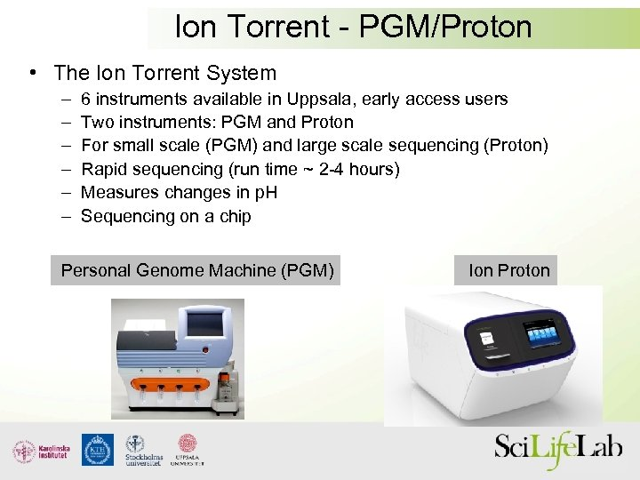 Ion Torrent - PGM/Proton • The Ion Torrent System – – – 6 instruments