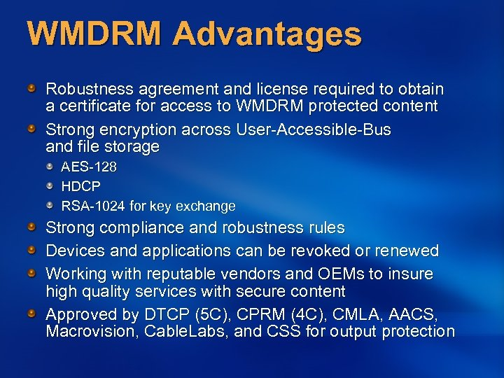 WMDRM Advantages Robustness agreement and license required to obtain a certificate for access to