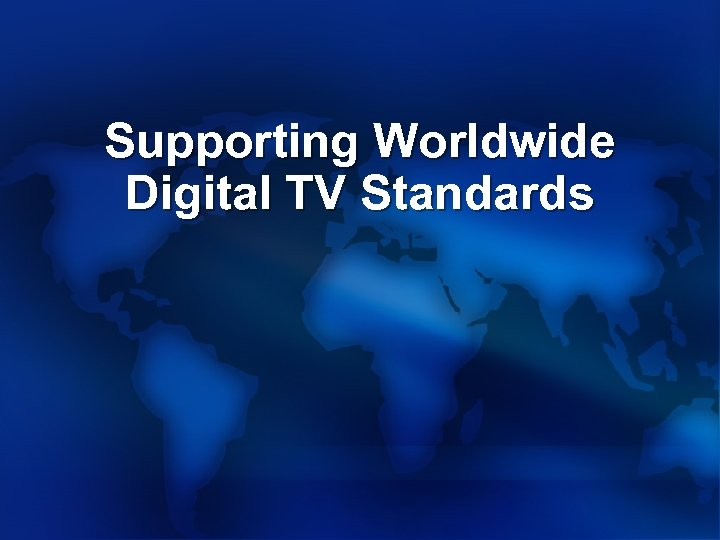 Supporting Worldwide Digital TV Standards