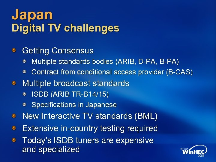 Japan Digital TV challenges Getting Consensus Multiple standards bodies (ARIB, D-PA, B-PA) Contract from
