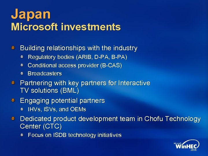 Japan Microsoft investments Building relationships with the industry Regulatory bodies (ARIB, D-PA, B-PA) Conditional