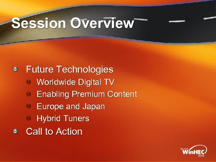 Session Overview Future Technologies Worldwide Digital TV Enabling Premium Content Europe and Japan Hybrid