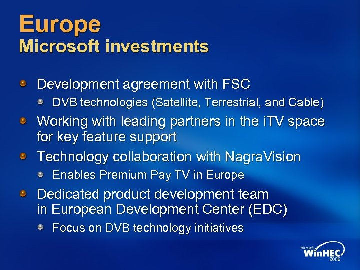 Europe Microsoft investments Development agreement with FSC DVB technologies (Satellite, Terrestrial, and Cable) Working