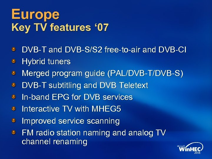 Europe Key TV features ' 07 DVB-T and DVB-S/S 2 free-to-air and DVB-CI Hybrid