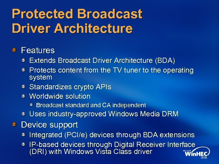 Protected Broadcast Driver Architecture Features Extends Broadcast Driver Architecture (BDA) Protects content from the
