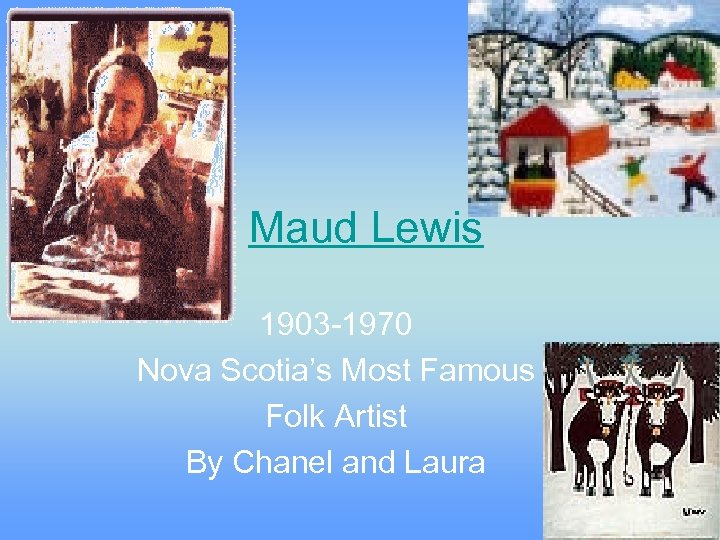 Maud Lewis 1903 -1970 Nova Scotia's Most Famous Folk Artist By Chanel and Laura
