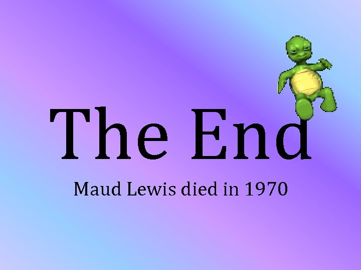 The End Maud Lewis died in 1970