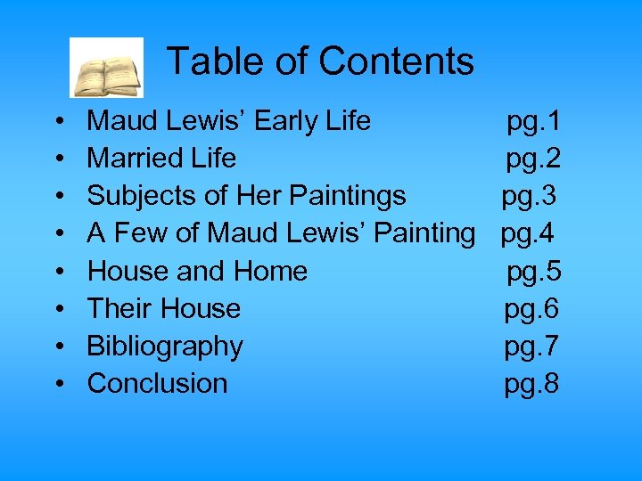 Table of Contents • • Maud Lewis' Early Life Married Life Subjects of Her