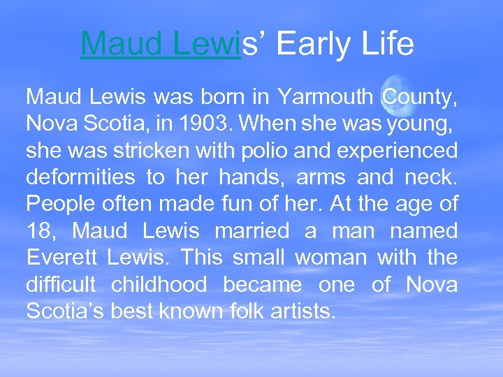 Maud Lewis' Early Life Maud Lewis was born in Yarmouth County, Nova Scotia, in