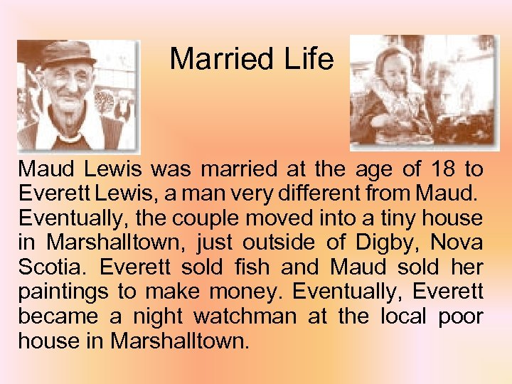 Married Life Maud Lewis was married at the age of 18 to Everett Lewis,