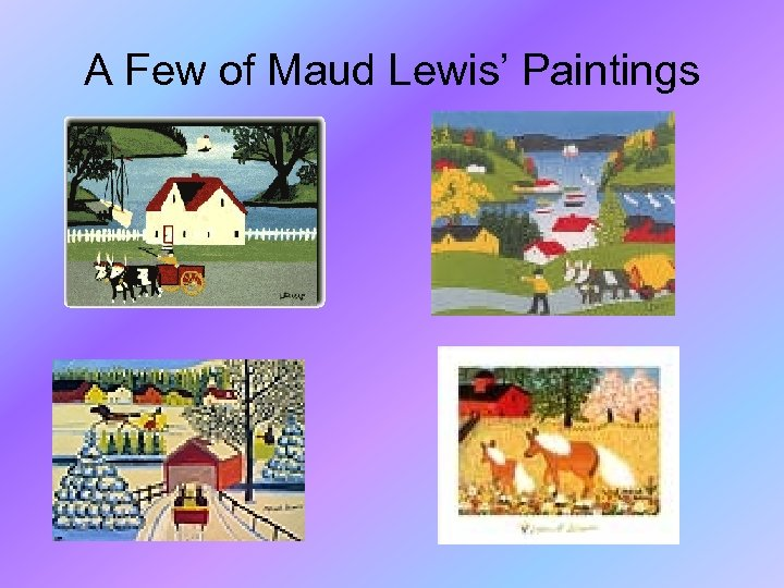 A Few of Maud Lewis' Paintings