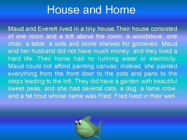 House and Home Maud and Everett lived in a tiny house. Their house consisted