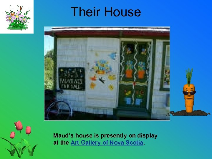 Their House Maud's house is presently on display at the Art Gallery of Nova
