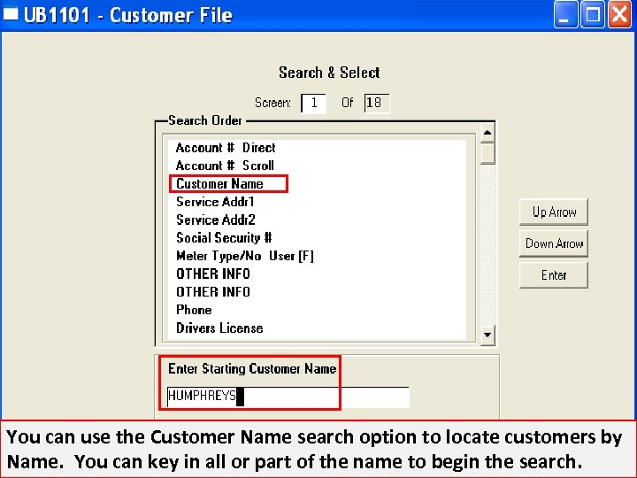 You can use the Customer Name search option to locate customers by Name. You
