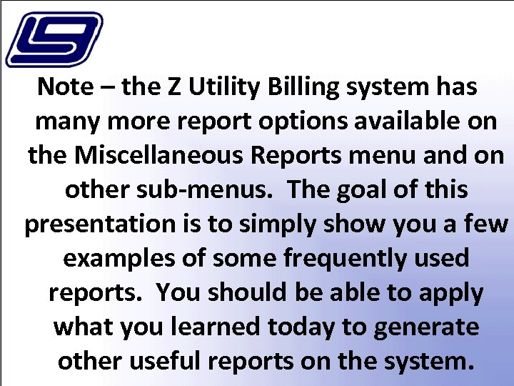 Note – the Z Utility Billing system has many more report options available on