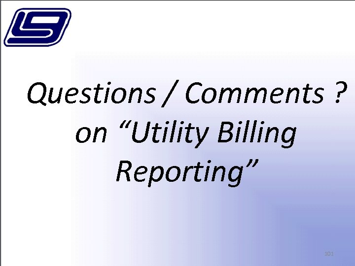 "Questions / Comments ? on ""Utility Billing Reporting"" 101"