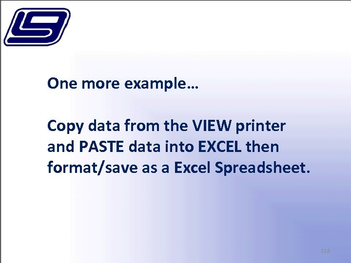 One more example… Copy data from the VIEW printer and PASTE data into EXCEL