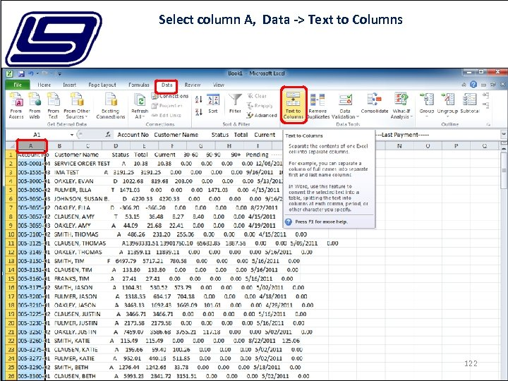 Select column A, Data -> Text to Columns 122