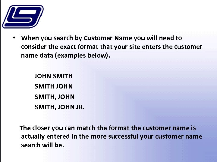 • When you search by Customer Name you will need to consider the