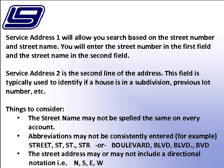 Service Address 1 will allow you search based on the street number and street
