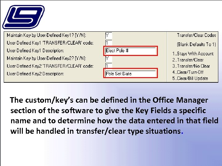 The custom/key's can be defined in the Office Manager section of the software to