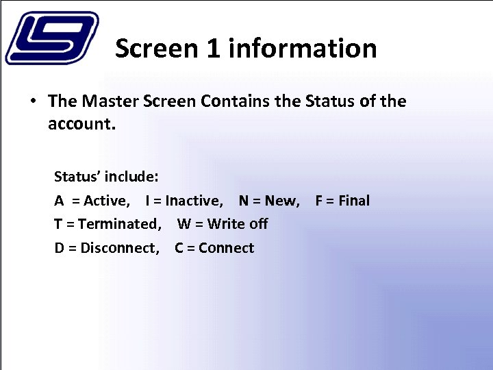 Screen 1 information • The Master Screen Contains the Status of the account. Status'